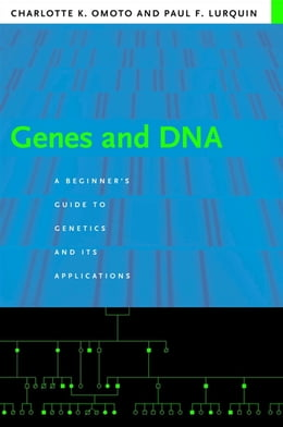 Book Genes and DNA: A Beginner's Guide to Genetics and Its Applications by Charlotte K. Omoto