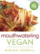 Mouthwatering Vegan: Over 130 Irresistible Recipes for Everyone by Miriam Sorrell