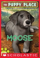 The Puppy Place #23: Moose by Ellen Miles