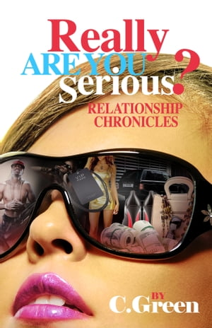 Really Are you Serious? Relationship Chronicles by C. Green