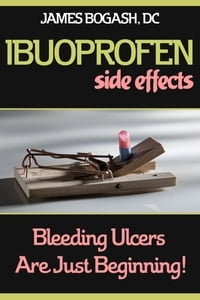 Ibuprofen Side Effects: Bleeding Ulcers are Just the Beginning