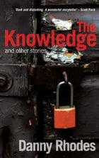 The Knowledge and other stories by Danny Rhodes