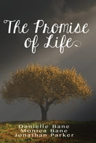 The Promise of Life by Danielle Bane