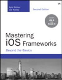 Mastering iOS Frameworks: Beyond the Basics