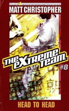 The Extreme Team #8: Head to Head by Matt Christopher