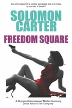 Freedom Square - A Gripping International Thriller Featuring Jenna Royal and The Company: Freedom Square Last Line by Solomon Carter