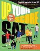 Up Your Score: SAT: The Underground Guide, 2016-2017 Edition