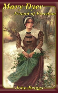 Mary Dyer, Friend of Freedom: Big Biography