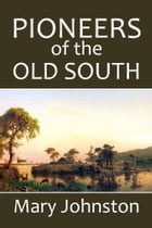 Pioneers of the Old South: A Chronicle of English Colonial Beginnings by Mary Johnston