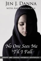 No One Sees Me 'Til I Fall by Jen J. Danna with Ann Vanderlaan