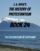 Protestantism in Scotland: Book 24 by James Aitken Wylie