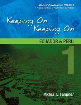 Book Keeping On Keeping On: 1--Ecuador and Peru by Michael Farquhar