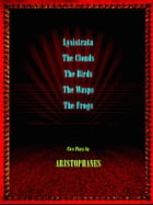 Five Plays by Aristophanes: Lysistrata, The Birds, The Clouds, The Wasps, The Frogs by Aristophanes