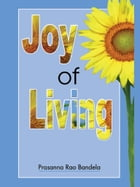Joy of Living by Prasanna Rao Bandela by Prasanna Rao Bandela