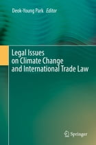 Legal Issues on Climate Change and International Trade Law by Deok-Young Park