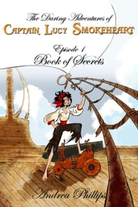 Book of Secrets: The Daring Adventures of Captain Lucy Smokeheart, #1