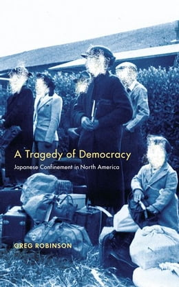 Book A Tragedy of Democracy: Japanese Confinement in North America by Robinson, Greg
