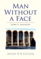 Man Without a Face: John F. Kennedy by Aufoy B K Culeen