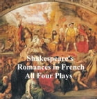 Shakespeare's Romances: All Four Plays, in French by William Shakespeare