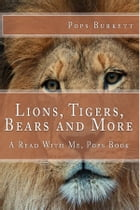 Lions, Tigers, Bears & More! by Pops Burkett