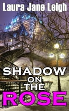 Shadow on the Rose by Laura Jane Leigh