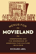 Menus for Movieland: Newspapers and the Emergence of American Film Culture, 1913–1916