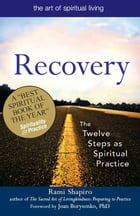 Recovery--The Sacred Art: The Twelve Steps as Spiritual Practice by Rami Shapiro