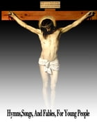 Hymns,Songs, And Fables, For Young People by Eliza Lee Follen