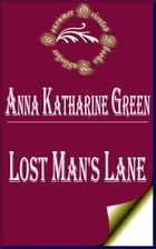 Lost Man's Lane (Annotated) by Anna Katharine Green