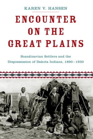 Encounter on the Great Plains Scandinavian Settlers and the Dispossession of Dakota Indians,  1890-1930