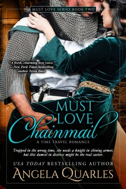 Book Must Love Chainmail: A Time Travel Romance by Angela Quarles