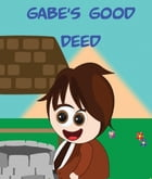 Gabes Good Deed: Children's Books and Bedtime Stories For Kids Ages 3-12 by Jupiter Kids