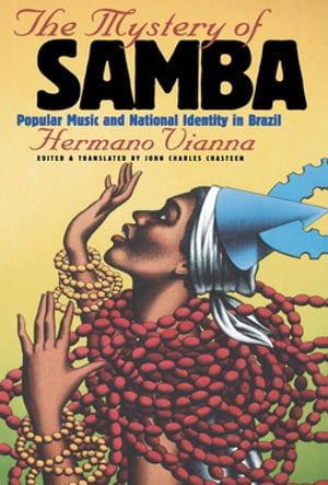 The Mystery of Samba Popular Music and National Identity in Brazil