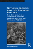 National Identity and the Agrarian Republic: The Transatlantic Commerce of Ideas between America…