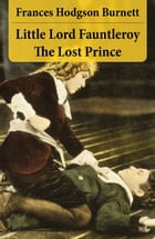 Little Lord Fauntleroy + The Lost Prince (2 Unabridged Classics in 1 eBook) by Frances Hodgson Burnett