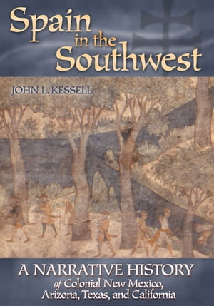 Spain in the Southwest A Narrative History of Colonial New Mexico,  Arizona,  Texas,  and California