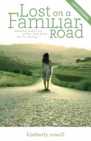 Lost on a Familiar Road Devotional: Allowing God's Love to Free Your Mind for the Journey by Kimberly Sowell