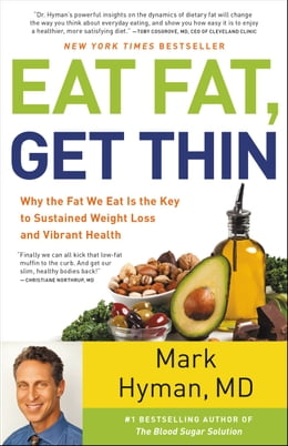 Book Eat Fat, Get Thin: Why the Fat We Eat Is the Key to Sustained Weight Loss and Vibrant Health by Mark Hyman