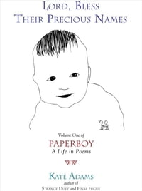 Lord, Bless Their Precious Names: Volume One of Paperboy, A Life in Poems