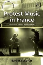 Protest Music in France: Production, Identity and Audiences