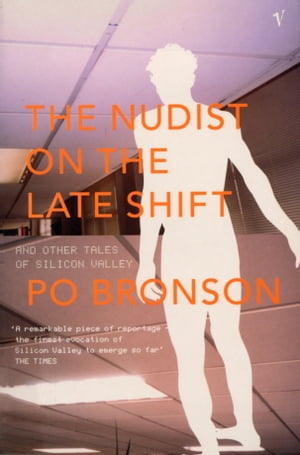 The Nudist On The Lateshift and Other Tales of Silicon Valley