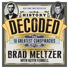 History Decoded: The 10 Greatest Conspiracies of All Time by Brad Meltzer
