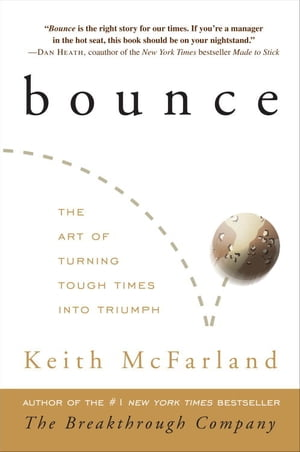 Bounce The Art of Turning Tough Times into Triumph