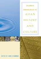 Columbia Chronologies of Asian History and Culture by John Bowman