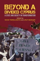 Beyond a Divided Cyprus: A State and Society in Transformation
