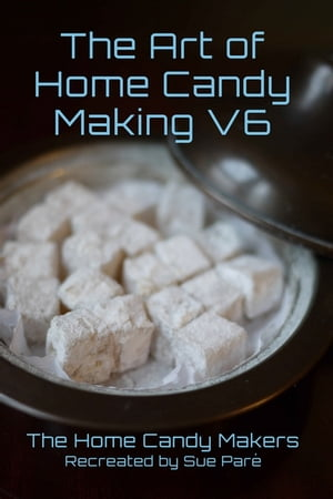 The Art of Home Candy Making V6 by Susan Pare