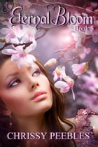 Eternal Bloom - Book 5 of The Ruby Ring Saga: The Ruby Ring Saga, #5 by Chrissy Peebles
