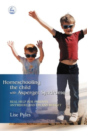 Homeschooling the Child with Asperger Syndrome Real Help for Parents Anywhere and On Any Budget