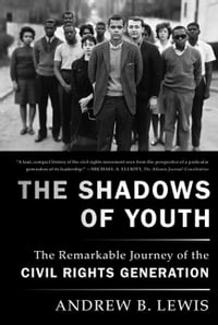 The Shadows of Youth: The Remarkable Journey of the Civil Rights Generation