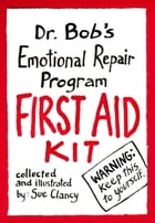 Dr. Bob's Emotional Repair Program First Aid Kit: Warning! Keep this to Yourself! by Sue Clancy